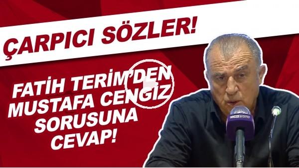 'Fatih Terim'den Mustafa Cengiz sorusuna cevap! Çarpıcı sözler!