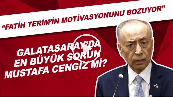 """'Galatasaray'da en büyük sorun Mustafa Cengiz mi? """"Fatih Terim'in motivasyonunu bozuyor"""""""