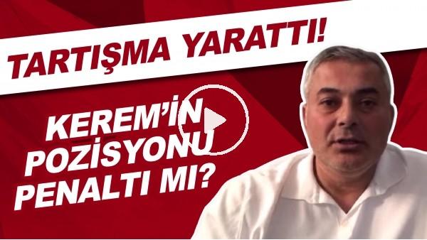 'Kerem Aktürkoğlu'nun pozisyonu penaltı mı? Tartışma yarattı!