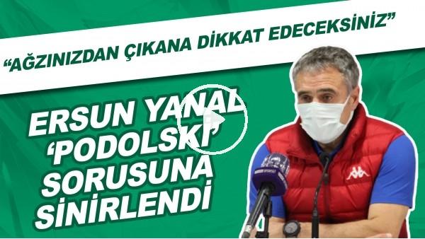 """'Ersun Yanal, 'Podolski' sorsuna sinirlendi! """"Ağzınızdan çıkana dikkat edeceksiniz."""""""