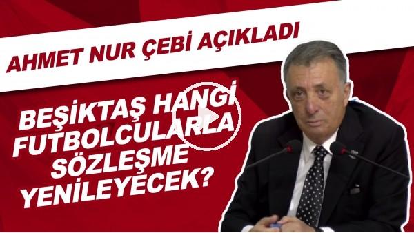 'Beşiktaş hangi futbolcularla sözleşme yenileyecek? Ahmet Nur Çebi açıkladı