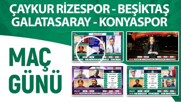 'Maç Günü | Çaykur Rizespor - Beşiktaş & Galatasaray - Konyaspor