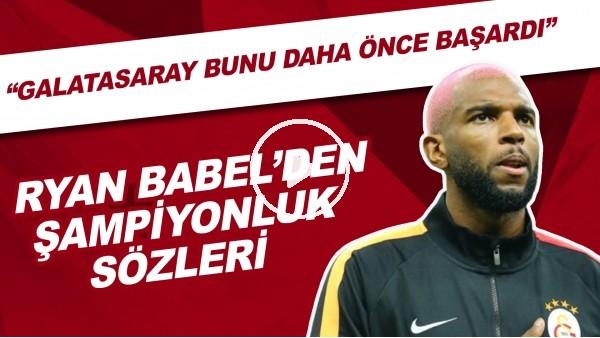 """'Ryan Babel'den şampiyonluk sözleri! """"Galatasaray bunu daha önce başardı"""""""