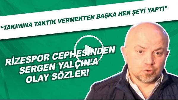 """'Rizespor cephesinden Sergen Yalçın'a olay sözler! """"Takımına taktik vermek dışında her şeyi yaptı"""""""