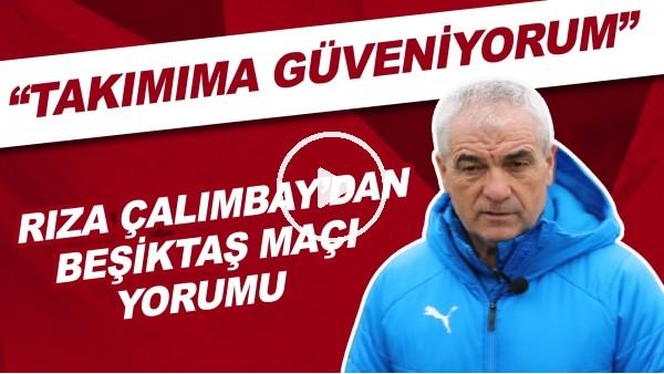 """'Rıza Çalımbay'dan Beşiktaş maçı yorumu! """"Takımıma güveniyorum"""""""