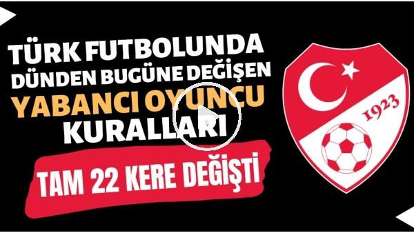 Türk futbolunda dünden bugüne yabancı oyuncu kuralları   Tam 22 kere değişti