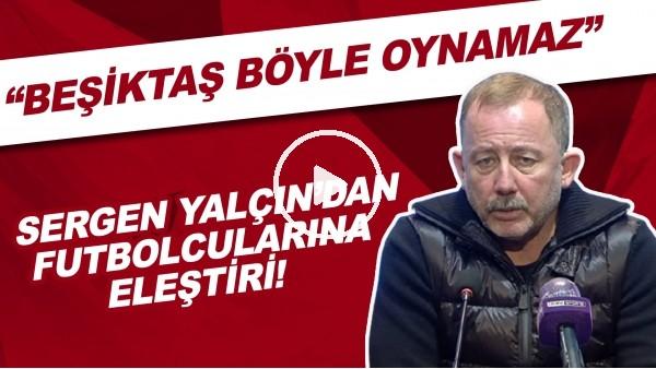 """'Sergen Yalçın'dan futbolcularına eleştiri! """"Beşiktaş böyle oynamaz"""""""