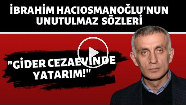 'İbrahim Hacıosmanoğlu'nun Türk futbol tarihine geçen zehir zemberek açıklamaları.