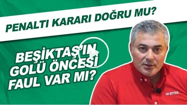 'Beşiktaş'ın golü öncesi faul var mı? | Penaltı kararı doğru mu?