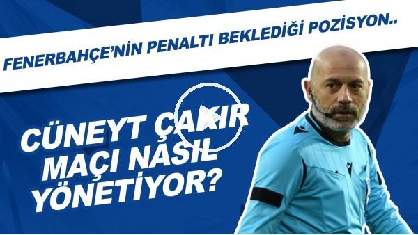 'Cüneyt Çakır maçı nasıl yönetiyor? | Fenerbahçe'nin penaltı beklediği pozisyon...