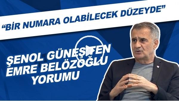 """'Şenol Güneş: """"Emre Belözoğlu, hem sportif direktör hem de teknik direktör olarak bir numara olabilecek düzeyde."""""""