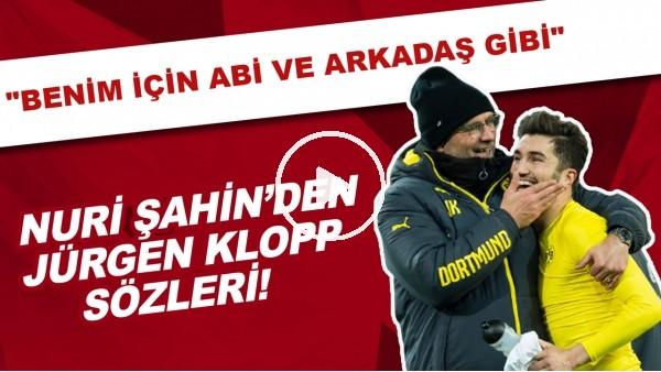 """'Nuri Şahin'den Jürgen Klopp sözleri! """"Benim için sadece hoca değil. Abi ve arkadaş gibi."""""""