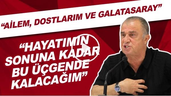 """'Fatih Terim: """"Ailem, dostlarım ve Galatasaray. Hayatımın sonuna kadar bu üçgen içinde kalacağım"""""""