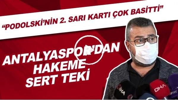 """'Antalyaspor'dan hakeme sert tepki! """"Podolski'nin 2. sarı kartı çok basitti"""""""