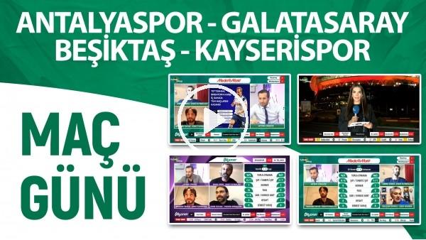 'Maç Günü | Beşiktaş - Kayserispor & Antalyaspor - Galatasaray