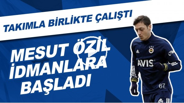 'Fenerbahçe'de Mesut Özil takımla birlikte idmanlara başladı