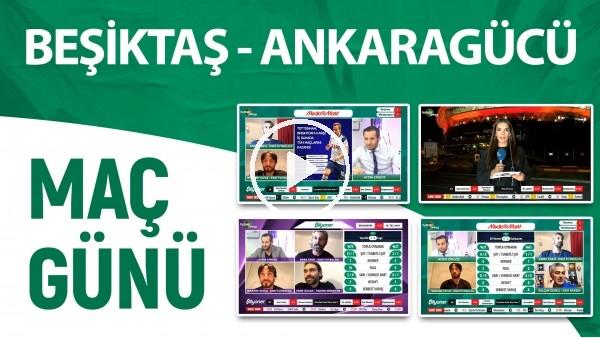 'Maç Günü | Beşiktaş - Ankaragücü