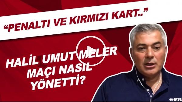 """'Halil Umut Meler, Kasımpaşa - Beşiktaş maçını nasıl yönetti? """"Penaltı ve kırmızı kart..."""""""