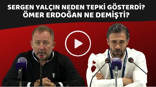 'Sergen Yalçın neden tepki gösterdi? | Ömer Erdoğan ne demişti?