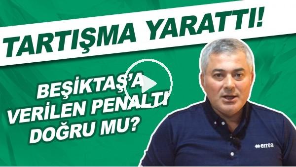 'Beşiktaş'a verilen penaltı doğru mu? Tartışma yarattı!