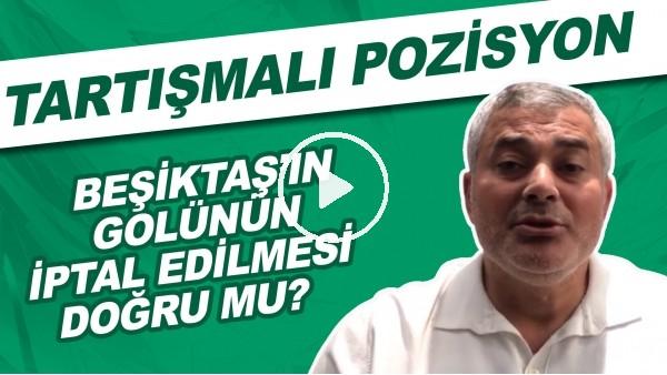 'Beşiktaş'ın golünün iptal edilmesi doğru mu? | Tartışmalı pozisyon!