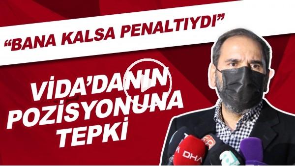 """'Mecnun Otyakmaz'dan Vida'nın pozisyonuna tepki! """"Bana kalsa penaltıydı"""""""