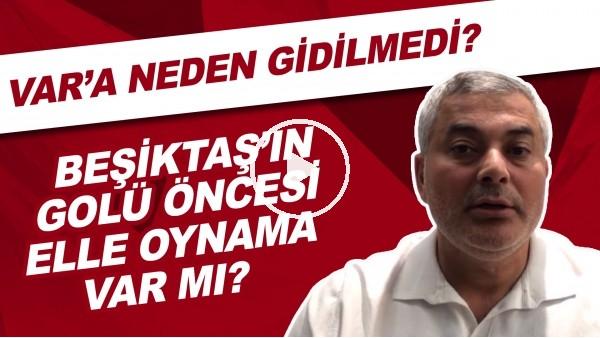 'Beşiktaş'ın golünden önce elle oynama var mı? | VAR'a neden gidilmedi?