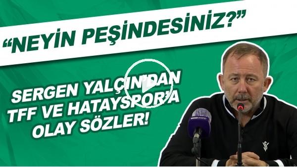 """'Sergen Yalçın'dan TFF ve Hatayspor'a olay sözler! """"Neyin peşindesiniz?"""""""