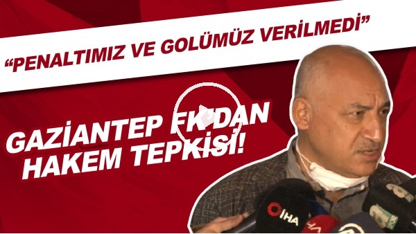 """'Gaziantep FK Başkanı Mehmet Büyükekşi'den hakem tepkisi! """"Penaltı ve golümüz verilmedi"""""""