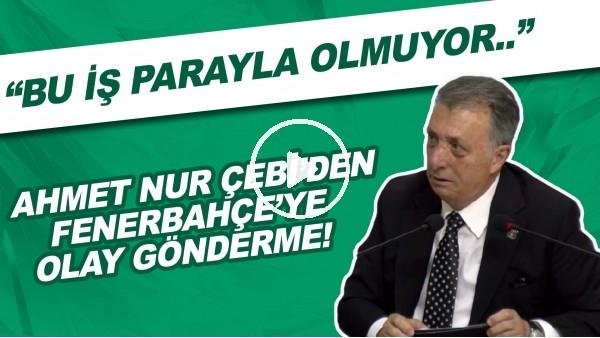 """'Ahmet Nur Çebi'den Fenerbahçe'ye olay gönderme! """"Bu iş parayla olmuyor..."""""""