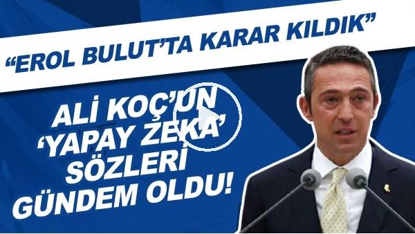 """'Ali Koç'un 'yapay zeka' sözleri gündem oldu! """"Erol Bulut'ta karar kıldık"""""""