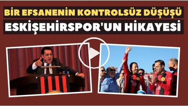 'Bir efsanenin kontrolsüz düşüşü: Eskişehirspor'un hikayesi