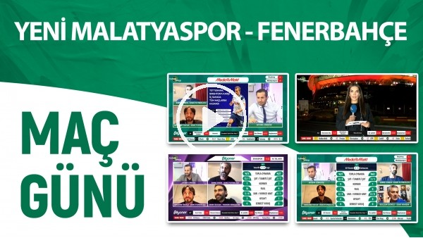 'Maç Günü | Yeni Malatyaspor - Fenerbahçe