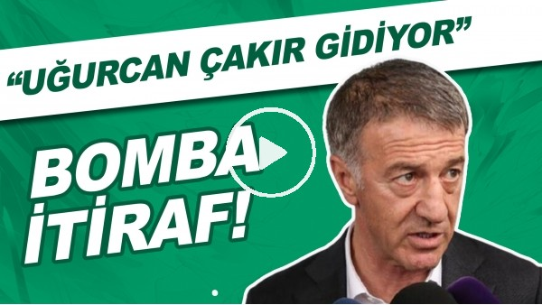 """'Ahmet Ağaoğlu'ndan BOMBA itiraf! """"Uğurcan Çakır gidiyor"""""""