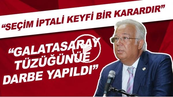 """'Eşref Hamamcıoğlu: """"Seçim iptali keyfi bir karardır. Galatasaray tüzüğüne darbe yaıldı"""""""