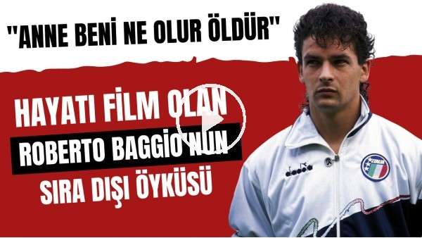 """Hayatı film olan Roberto Baggio'nun sıra dışı öyküsü: """"Anne beni ne olur öldür"""""""