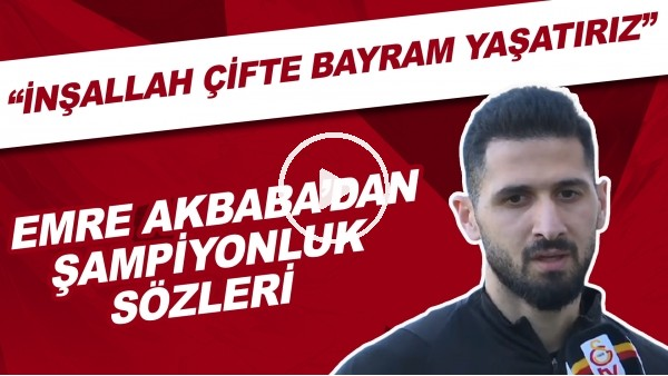 """'Emre Akbaba'dan şampiyonluk sözleri! """"İnşallah çifte bayram yaşatırız"""""""