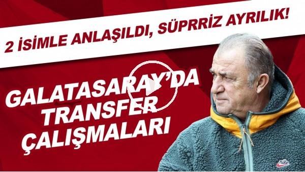 'Galatasaray'da transfer çalışmaları | 2 isimle anlaşıldı, Sürpriz ayrılık!