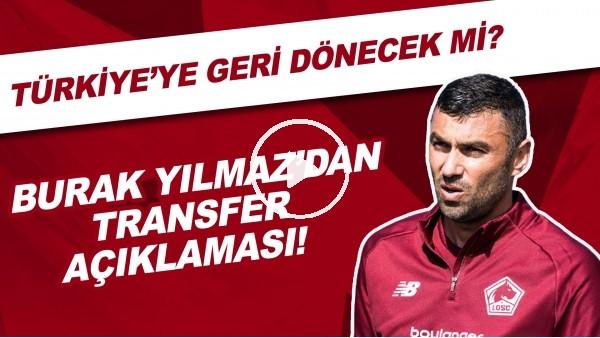 Burak Yılmaz'dan transfer açıklaması! Türkiye'ye geri dönecek mi?
