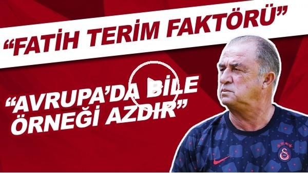 """'""""Fatih Terim gerçeğini Türkiye'de hiçbir zaman göz ardı etmemek lazım. Avrupu'da bile örneği azdır."""""""