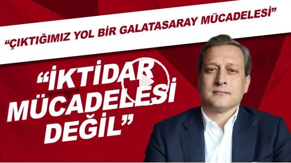 """'Burak Elmas: """"Çıktığımız yol bir Galatasaray mücadelesi, iktidar mücadelesi değil"""""""