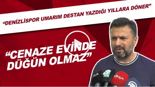 """'Bülent Uygun: """"Cenaze evinde düğün olmaz. Denizlispor umarım destan yazdığı yıllara döner."""""""