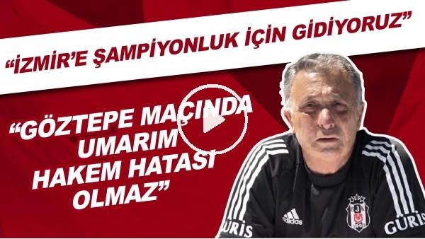 """'Ahmet Nur Çebi: """"İzmir'e şampiyonluk için gidiyoruz. Göztepe maçında umarım hakem hatası olmaz."""""""