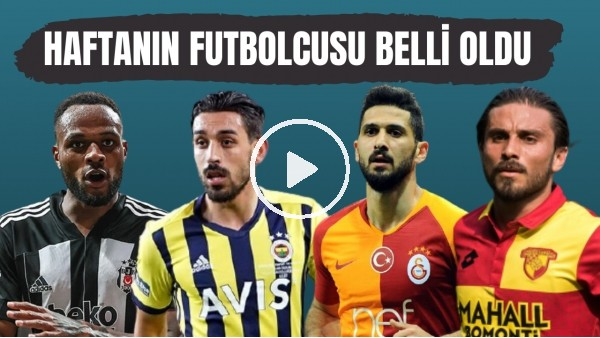 'Süper Lig'de 39. haftanın en iyi futbolcusu kim oldu? | İşte adaylar ve sonuçlar