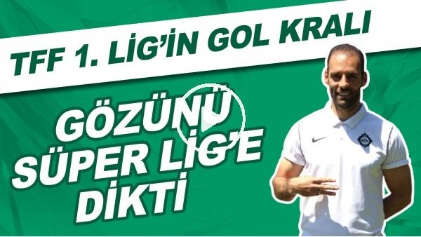 'TFF 1. Lig'in gol kralı gözünü Süper Lig'e dikti