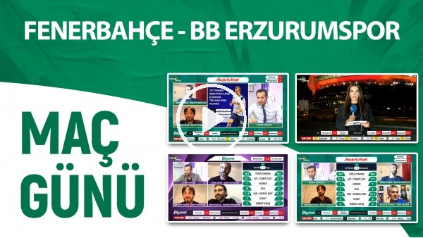 'Maç Günü | Fenerbahçe - BB Erzurumspor