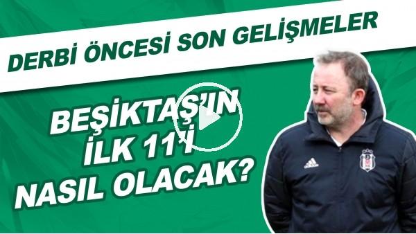 'Beşiktaş'ın Galatasaray karşısında ilk 11'i nasıl olacak? | Derbi öncesi son gelişmeler