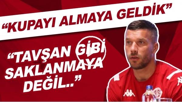 """'Lukas Podolski: """"Tavşan gibi saklanmaya değil kupayı almaya geldik."""""""