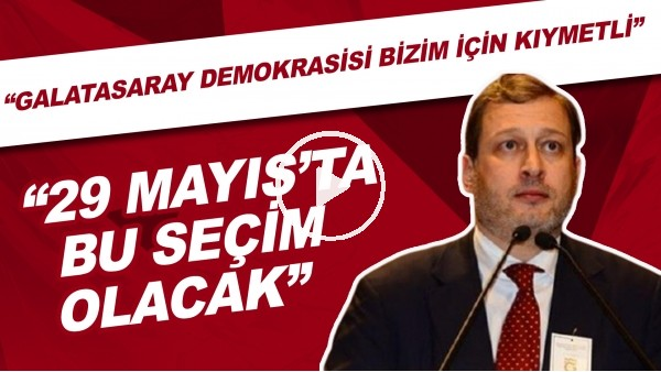 """'Galatasaray başkan adayı Burak Elmas: """"29 Mayıs'ta bu seçim olacak"""""""