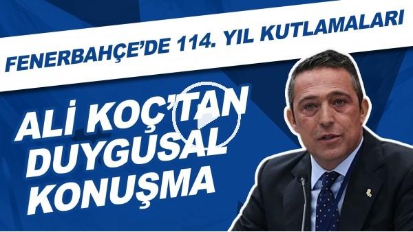 'Fenerbahçe'de 114. yıl kutlamaları | Ali Koç'tan duygusal konuşma